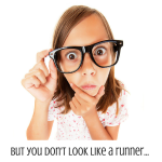 But you don't look like a runner…