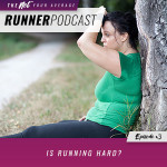 Ep #3: Is Running Hard?