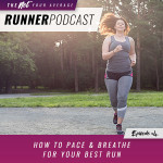 Ep #4: How to Pace & Breathe for Your Best Run