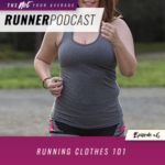 EP #6: Running Clothes 101