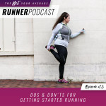 Ep #13: Dos & Don'ts for Getting Started Running