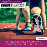 Ep #14: 5K Training Series Part One – Getting You to the Starting Line