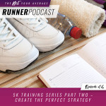 Ep #16: 5K Training Series Part Two – Create the Perfect Strategy
