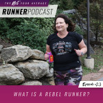 Ep #23: What Is a Rebel Runner?