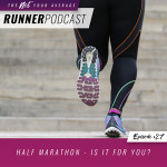 Ep #27: Half Marathon – Is It for You?