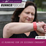 Ep #44: Is Running For 20 Seconds Enough?