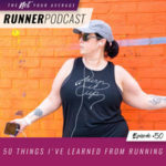 Ep #50: 50 Things I've Learned from Running