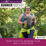 Ep #52: Every Piece of Running Gear You'll Ever Need