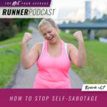 Ep #67: How to Stop Self-Sabotage