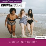 Ep #74: Learn to Love Your Body