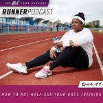 Ep #77: How to Not Half-Ass Your Race Training