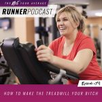 Ep #79: How to Make the Treadmill Your Bitch