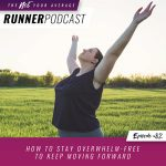 Ep #82: How to Stay Overwhelm-Free to Keep Moving Forward