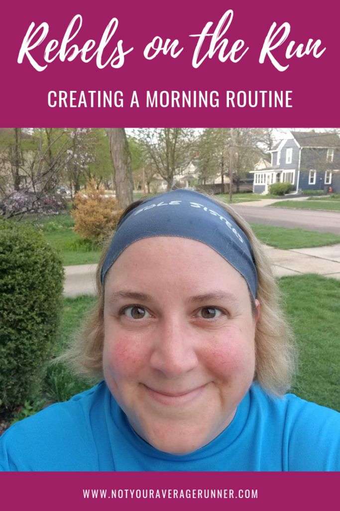 No matter what your morning routine consists of, doing the same thing each day is the basis for success. The key is to start small and build from there. | Rebels on the Run | Not Your Average Runner | #morningroutine #routine #consistency #success | https://notyouraveragerunner.com/creating-a-morning-routine/