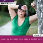 Ep #95: What to Do When You Have a Shitty Run