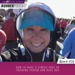 Ep #108: How to Have a Stress-Free 5K Training Period and Race Day