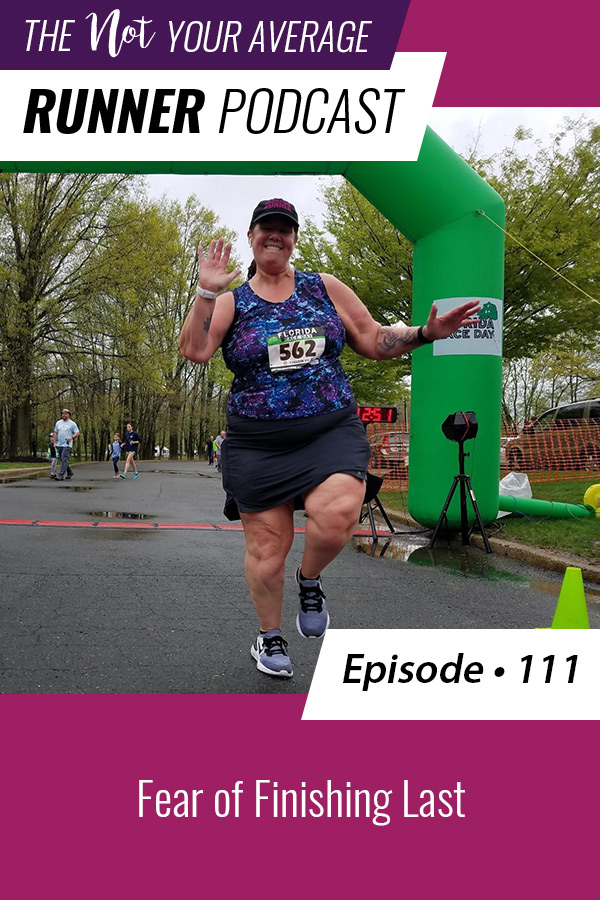 Episode 111 of the podcast is about the fear of finishing last in a race. I'm sharing my perspective on coming in last, why I never see it as an issue, and how it is negatively impacting you in every area of your life. | Not Your Average Runner | #running #training #motivation #fear | https://notyouraveragerunner.com/finishing-last/