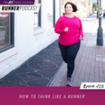 Ep #128: How to Think Like a Runner