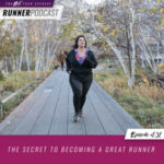 Ep #131: The Secret to Becoming a Great Runner
