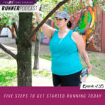 Ep #135: Five Steps to Get Started Running Today