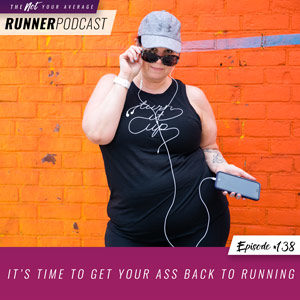It's Time to Get Your Ass Back to Running