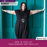 Ep #145: How to Level Up Your Running and Your Life