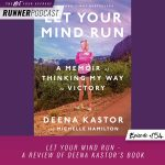 Ep #154: Let Your Mind Run – A Review of Deena Kastor's Book