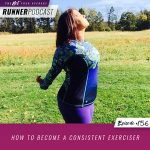 Ep #156: How to Become a Consistent Exerciser
