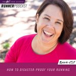 Ep #157: How to Disaster-Proof Your Running