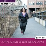 Ep #176: 3 Steps to Level Up Your Running in 2021