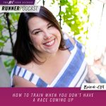 Ep #189: How to Train When You Don't Have a Race Coming Up