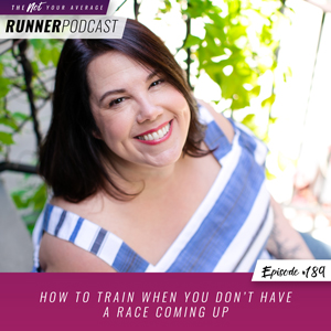 The Not Your Average Runner Podcast with Jill Angie | How to Train When You Don't Have a Race Coming Up