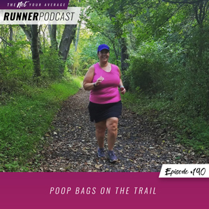 The Not Your Average Runner Podcast with Jill Angie | Poop Bags on the Trail