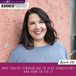 The Not Your Average Runner Podcast with Jill Angie | Why You're Struggling to Stay Consistent and How to Fix It