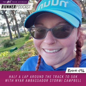 The Not Your Average Runner Podcast with Jill Angie | Half a Lap Around the Track to 50K with NYAR Ambassador Stormi Campbell