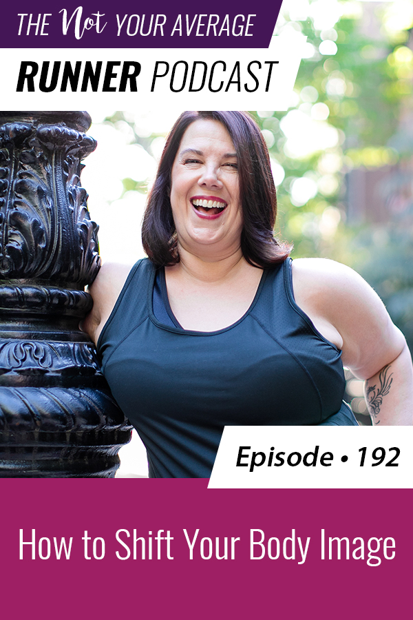 The Not Your Average Runner Podcast with Jill Angie | How to Shift Your Body Image