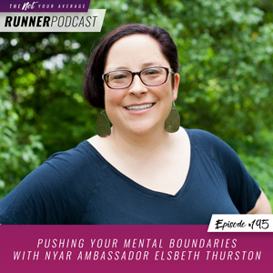 The Not Your Average Runner Podcast with Jill Angie | Pushing Your Mental Boundaries with NYAR Ambassador Elsbeth Thurston