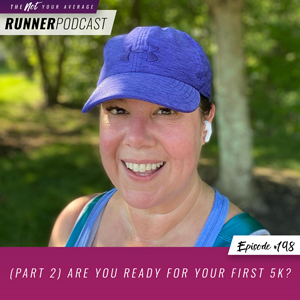 The Not Your Average Runner Podcast with Jill Angie | (Part 2) Are You Ready for Your First 5K?