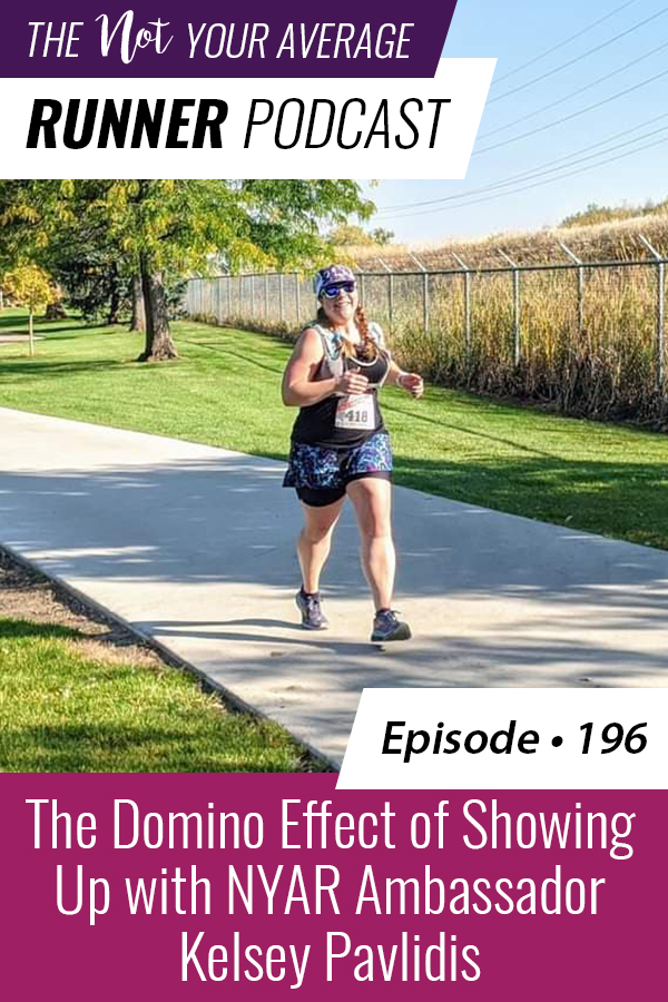 The Not Your Average Runner Podcast with Jill Angie | The Domino Effect of Showing Up with NYAR Ambassador Kelsey Pavlidis