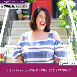 The Not Your Average Runner Podcast with Jill Angie | 4 Lessons Learned from 200 Episodes