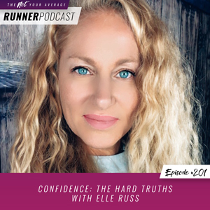 The Not Your Average Runner Podcast with Jill Angie | Confidence: The Hard Truths with Elle Russ