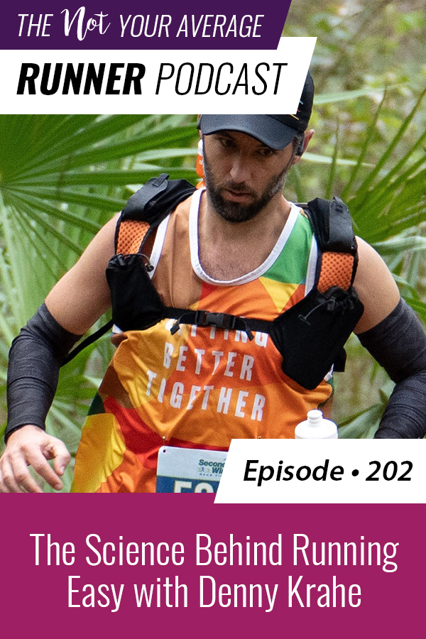 The Not Your Average Runner Podcast with Jill Angie | The Science Behind Running Easy with Denny Krahe