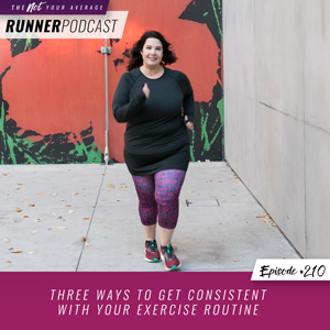 The Not Your Average Runner Podcast with Jill Angie | Three Ways to Get Consistent with Your Exercise Routine