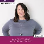 Ep #211: How to Keep Going When You Want to Quit