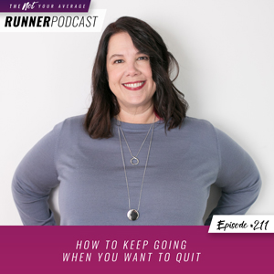 The Not Your Average Runner Podcast with Jill Angie | How to Keep Going When You Want to Quit