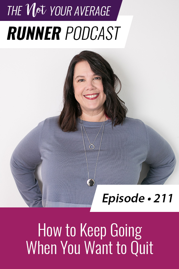 The Not Your Average Runner Podcast with Jill Angie   How to Keep Going When You Want to Quit