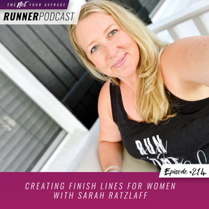 The Not Your Average Runner Podcast with Jill Angie | Creating Finish Lines for Women with Sarah Ratzlaff