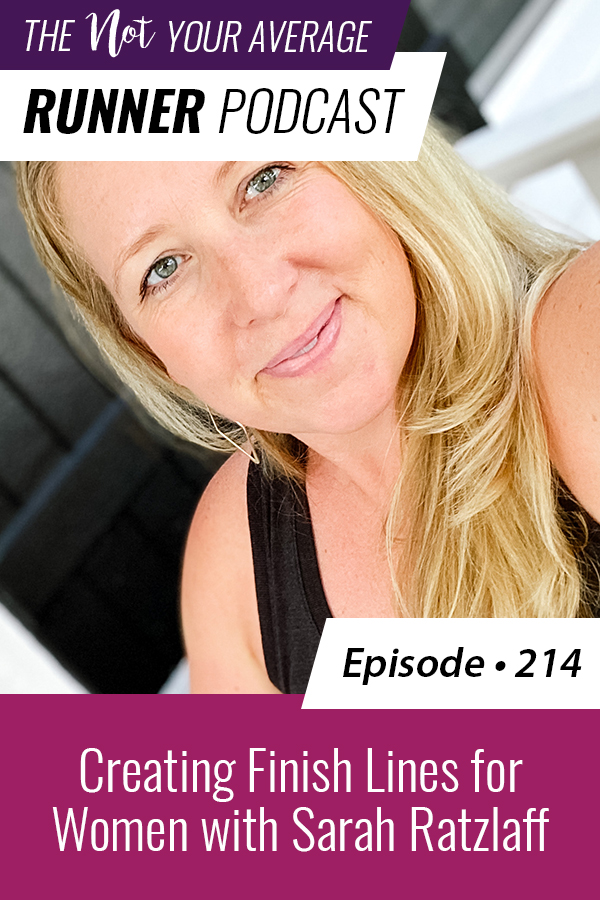 The Not Your Average Runner Podcast with Jill Angie   Creating Finish Lines for Women with Sarah Ratzlaff